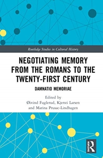 Negotiating Memory from the Romans to the Twenty-First Century