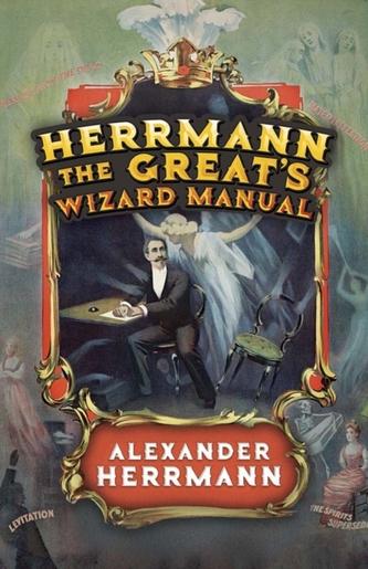 Herrmann the Great\'s Wizard Manual