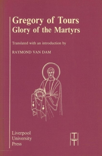 Gregory of Tours: Glory of the Martyrs