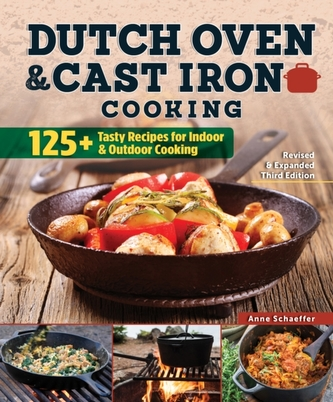 Dutch Oven and Cast Iron Cooking, Revised & Expanded Third Edition