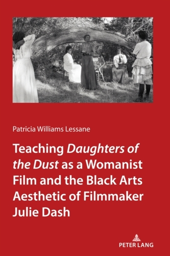 Teaching Daughters of the Dust as a Womanist Film and the Black Arts Aesthetic of Filmmaker Julie Dash