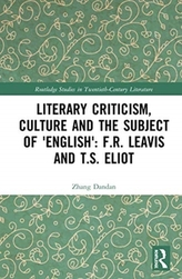 Literary Criticism, Culture and the Subject of \'English\': F.R. Leavis and T.S. Eliot