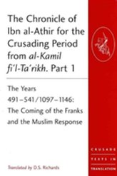 The Chronicle of Ibn al-Athir for the Crusading Period from al-Kamil fi\'l-Ta\'rikh