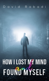 HOW I LOST MY MIND & FOUND MYSELF