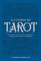 Course in Tarot: In-Depth Training, Exercises, Questions with Answers