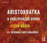 Aristokratka u královského dvora - CDmp3 (čte Veronika Khek Kubařová)
