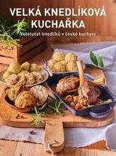 Velká knedlíková kuchařka - Veletucet knedlíků v české kuchyni