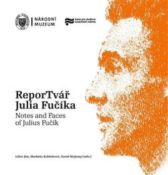 ReporTvář Julia Fučíka / Notes and Faces of Julius Fučík