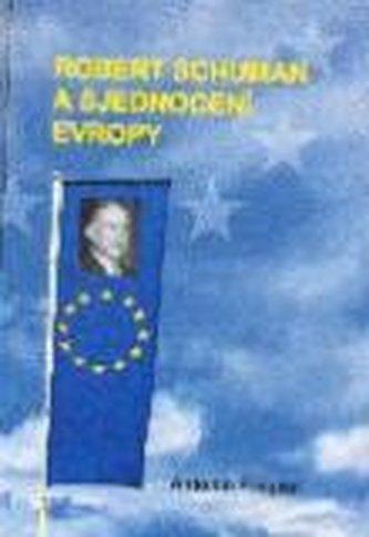 Robert Schuman a sjednocení Evropy (2.vyd)