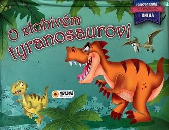 O zlobivém tyranosaurovi - Prostorová kniha