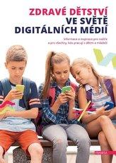 Zdravé dětství ve světě digitálních médií - Informace a inspirace pro rodiče a pro všechny, kdo pracují s dětmi a mládeží