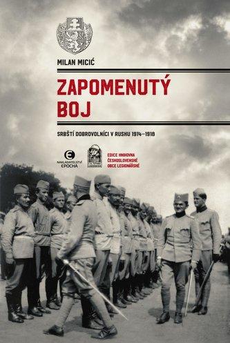 Zapomenutý boj - Srbští dobrovolníci v Rusku 1914-1918