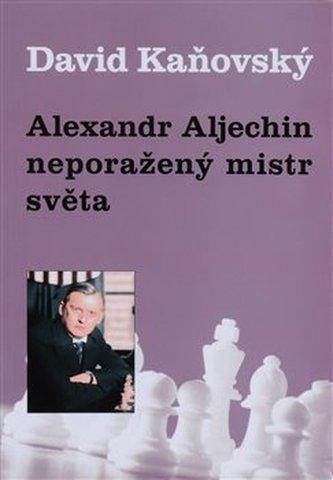 Alexandr Alechin - neporažený mistr světa