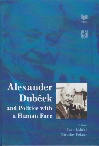 Alexander Dubček and Politics with a Human Face