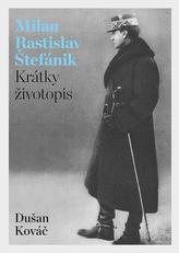 Milan Rastislav Štefánik - Krátky životopis
