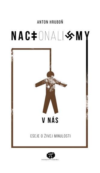 NACIonaliZMY V NÁS: Eseje o živej minulosti