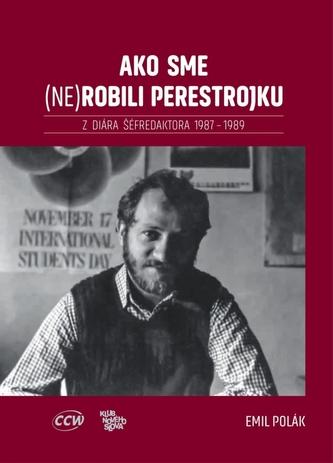 Ako sme (ne)robili perestrojku. Z diára šéfredaktora 1987 – 1989