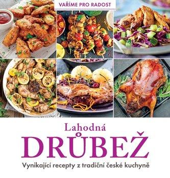 Lahodná drůbež - Vynikající recepty z tradiční české kuchyně