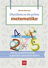 Chystáme sa do prímy – matematika: príprava na prijímacie skúšky z matematiky na osemročné gymnáziá