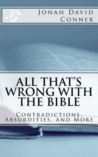 All That´s Wrong with the Bible : Contradictions, Absurdities, and More