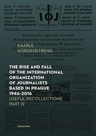 The Rise and Fall of the International Organization of Journalists Based in Prague 1946 - 2016 Useful Recollections, Part III