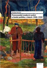 Francouzské moderní umění a česká politika v letech 1900-1939