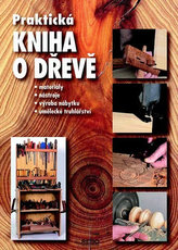 Praktická kniha o dřevě - 5. vydání