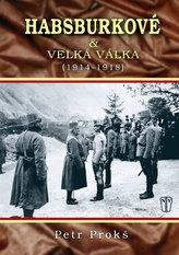 Habsburkové a velká válka 1914 - 1918