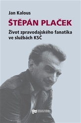 Štěpán Plaček. Život zpravodajského fanatika ve službách KSČ